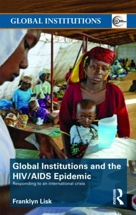 Global Institutions and the HIV/AIDS Epidemic: Responding to an International Crisis (Paperback) book cover
