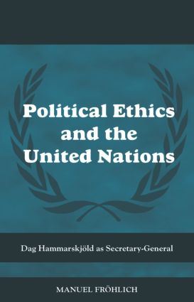 Political Ethics and The United Nations: Dag Hammarskjöld as Secretary-General (Hardback) book cover