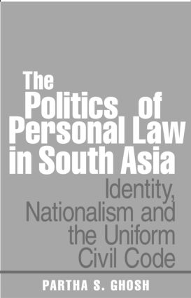 The Politics of Personal Law in South Asia: Identity, Nationalism and the Uniform Civil Code (Hardback) book cover