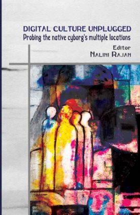 Digital Culture Unplugged: Probing the Native Cyborg's Multiple Locations, 1st Edition (Hardback) book cover