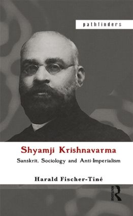 Shyamji Krishnavarma: Sanskrit, Sociology and Anti-Imperialism, 1st Edition (Paperback) book cover