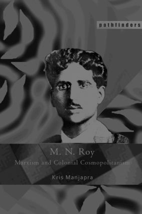 M. N. Roy: Marxism and Colonial Cosmopolitanism, 1st Edition (Paperback) book cover