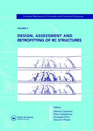 Design, Assessment and Retrofitting of RC Structures: Fracture Mechanics of Concrete and Concrete Structures, Vol. 2 of the Proceedings of the 6th International Conference on Fracture Mechanics of Concrete and Concrete Structures, Catania, Italy, 17-22 June 2007, 3-Volumes, 1st Edition (Hardback) book cover