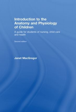 Introduction to the Anatomy and Physiology of Children: A Guide for Students of Nursing, Child Care and Health, 2nd Edition (Hardback) book cover