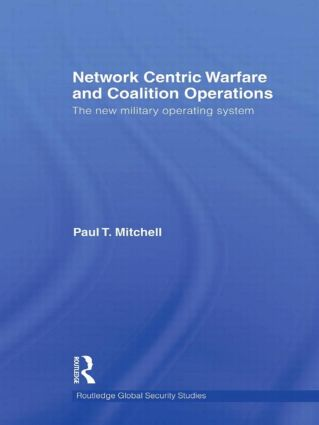 Network Centric Warfare and Coalition Operations: The New Military Operating System (Hardback) book cover