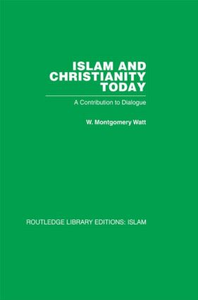 Islam and Christianity Today: A Contribution to Dialogue (Hardback) book cover