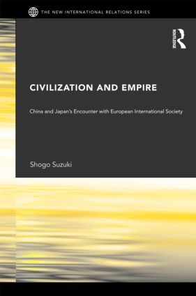 Civilization and Empire: China and Japan's Encounter with European International Society book cover