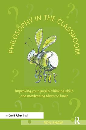 Philosophy in the Classroom: Improving your Pupils' Thinking Skills and Motivating Them to Learn, 1st Edition (Paperback) book cover