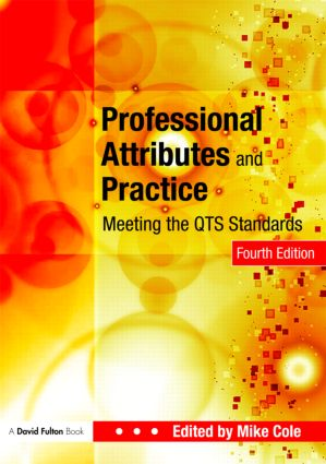 Professional Attributes and Practice: Meeting the QTS Standards, 4th Edition (Paperback) book cover