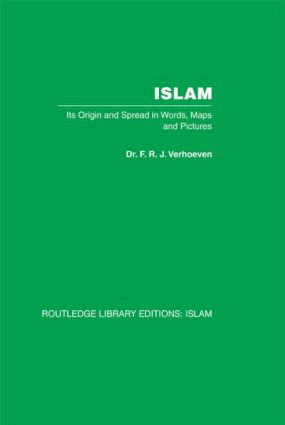 Islam: Its Origin and Spread in Words, Maps and Pictures, 1st Edition (Hardback) book cover