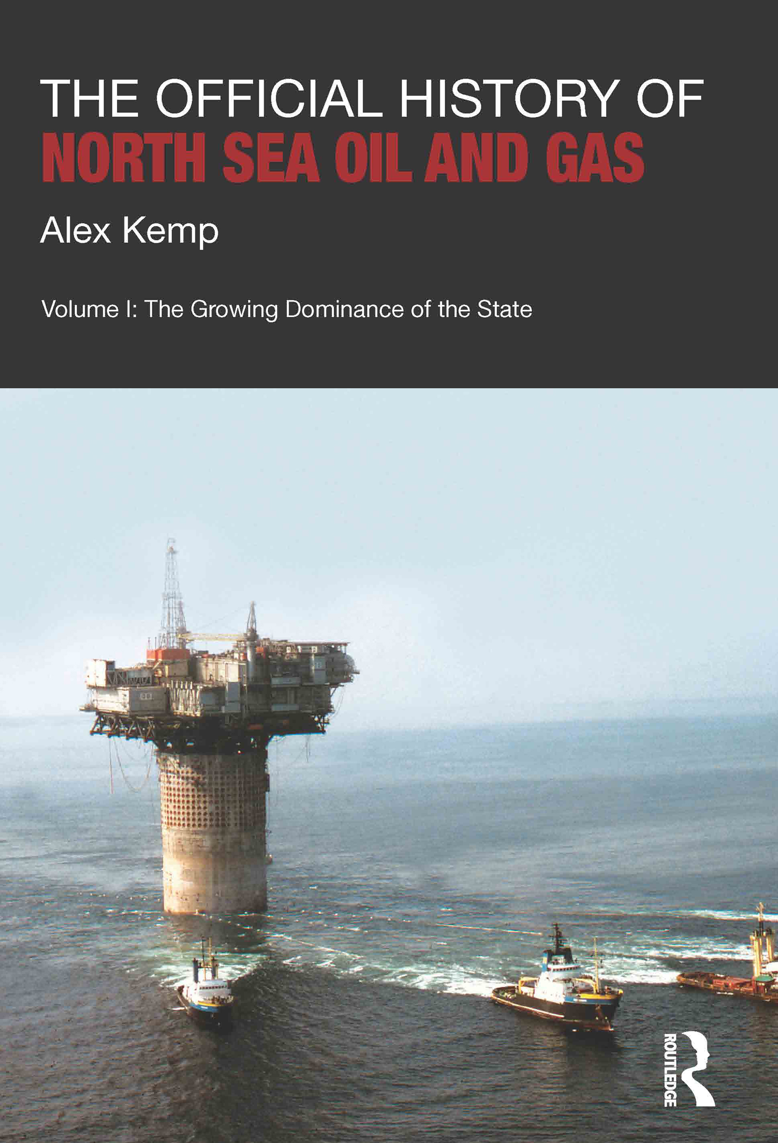 The Official History of North Sea Oil and Gas: Vol. I: The Growing Dominance of the State (Hardback) book cover