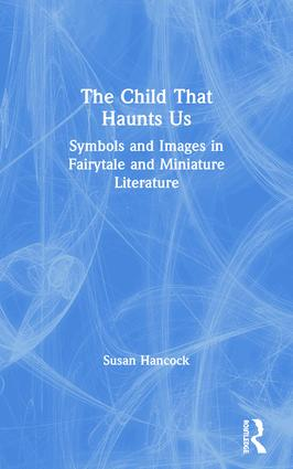 The Child That Haunts Us: Symbols and Images in Fairytale and Miniature Literature (Paperback) book cover