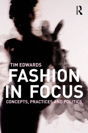 Fashion In Focus: Concepts, Practices and Politics (Paperback) book cover