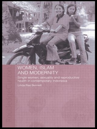 Women, Islam and Modernity: Single Women, Sexuality and Reproductive Health in Contemporary Indonesia (Hardback) book cover