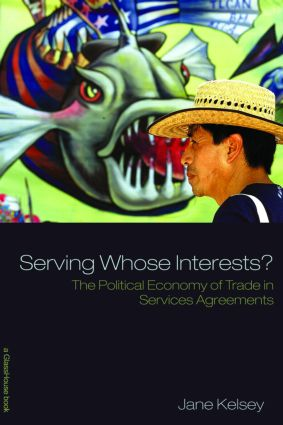 Serving Whose Interests?: The Political Economy of Trade in Services Agreements book cover