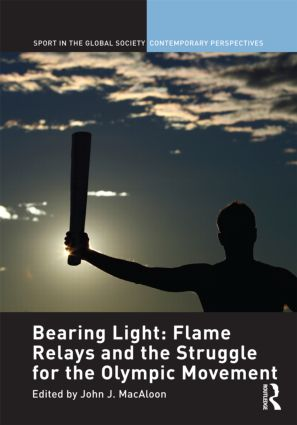 Bearing Light: Flame Relays and the Struggle for the Olympic Movement: 1st Edition (Hardback) book cover