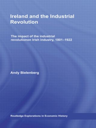 Ireland and the Industrial Revolution: The impact of the industrial revolution on Irish industry, 1801-1922 (Hardback) book cover