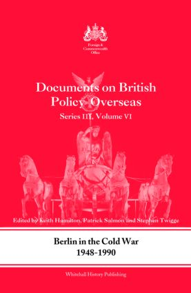 Berlin in the Cold War, 1948-1990: Documents on British Policy Overseas, Series III, Vol. VI (Hardback) book cover