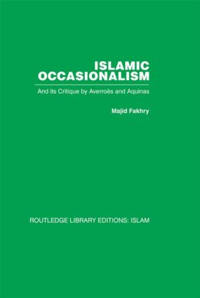 Islamic Occasionalism: and its critique by Averroes and Aquinas (Hardback) book cover