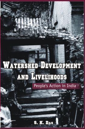 Watershed Development and Livelihoods: People's Action in India (Hardback) book cover