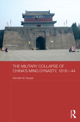 The Military Collapse of China's Ming Dynasty, 1618-44 (Hardback) book cover