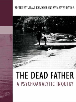 The Dead Father: A Psychoanalytic Inquiry, 1st Edition (Paperback) book cover