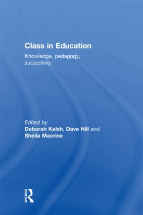 Class in Education: Knowledge, Pedagogy, Subjectivity, 1st Edition (Hardback) book cover