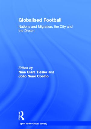 Globalised Football: Nations and Migration, the City and the Dream, 1st Edition (Hardback) book cover
