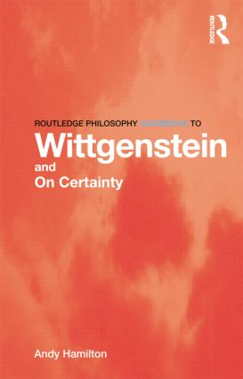 Routledge Philosophy GuideBook to Wittgenstein and On Certainty (Paperback) book cover