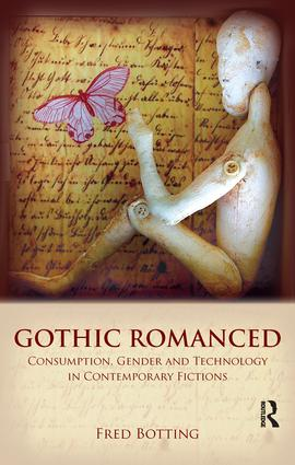 Gothic Romanced: Consumption, Gender and Technology in Contemporary Fictions, 1st Edition (Paperback) book cover