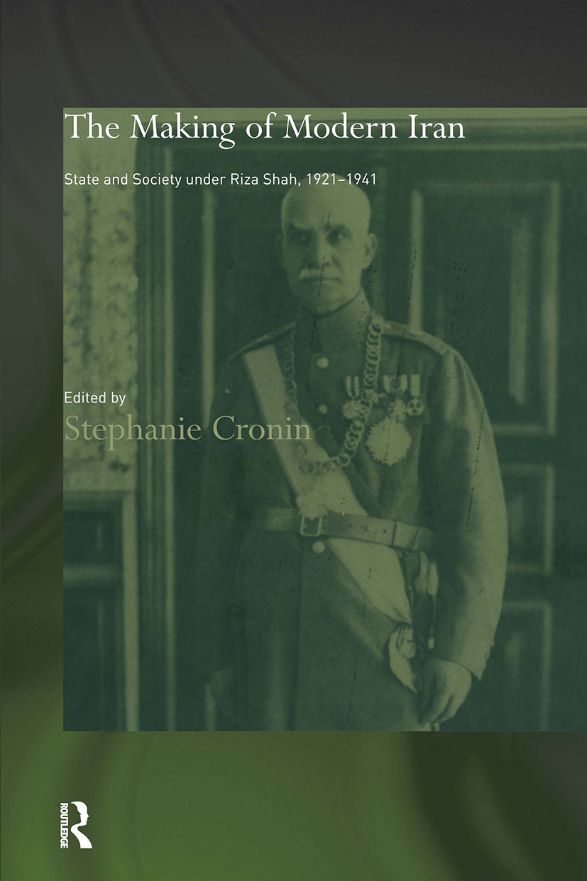The Making of Modern Iran: State and Society under Riza Shah, 1921-1941 book cover