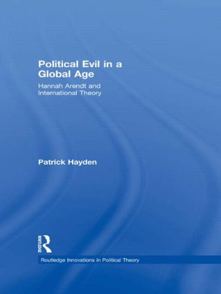 Political Evil in a Global Age: Hannah Arendt and International Theory (Hardback) book cover