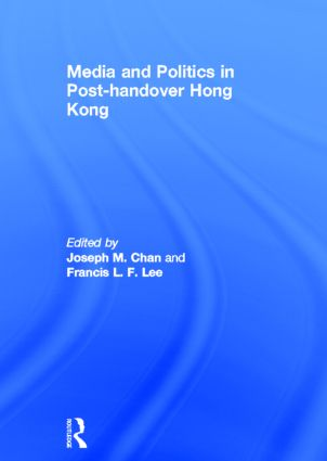 Media and Politics in Post-Handover Hong Kong: 1st Edition (Paperback) book cover