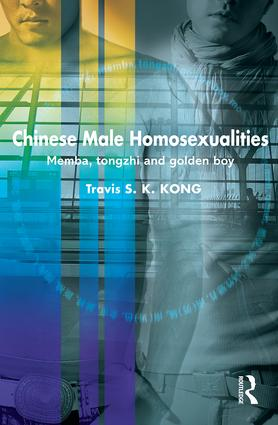 Chinese Male Homosexualities: Memba, Tongzhi and Golden Boy book cover