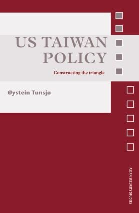 US Taiwan Policy: Constructing the Triangle (Hardback) book cover