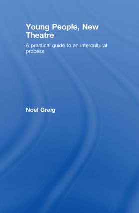 Young People, New Theatre: A Practical Guide to an Intercultural Process, 1st Edition (Hardback) book cover