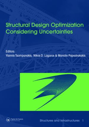 Structural Design Optimization Considering Uncertainties: Structures & Infrastructures Book , Vol. 1, Series, Series Editor: Dan M. Frangopol book cover