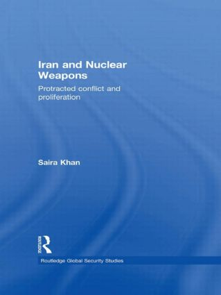 Iran and Nuclear Weapons: Protracted Conflict and Proliferation (Hardback) book cover