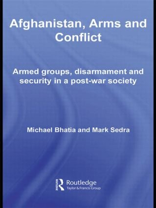 Afghanistan, Arms and Conflict: Armed Groups, Disarmament and Security in a Post-War Society (Hardback) book cover