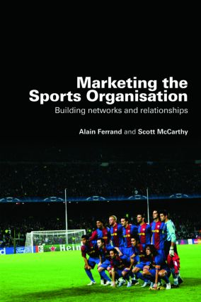 Marketing the Sports Organisation: Building Networks and Relationships, 1st Edition (Paperback) book cover