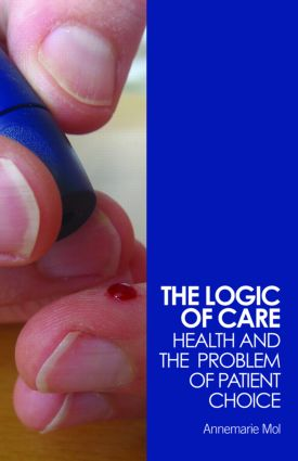 The Logic of Care: Health and the Problem of Patient Choice (Paperback) book cover