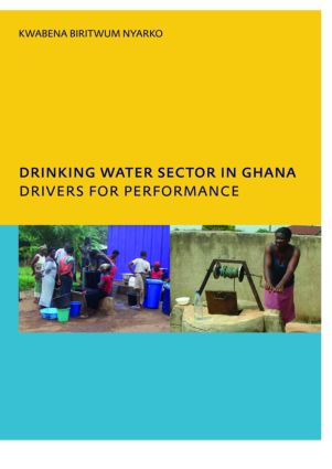Drinking Water Sector in Ghana: Drivers for Performance: PhD, UNESCO-IHE Institute for Water Education, Delft, The Netherlands, 1st Edition (Paperback) book cover