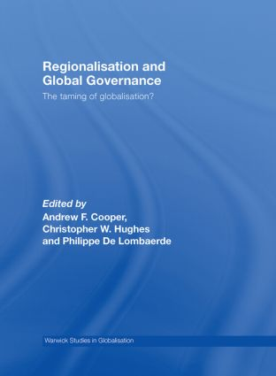 Regionalisation and Global Governance: The Taming of Globalisation? book cover