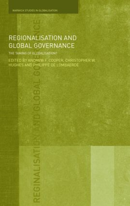 Regionalisation and Global Governance: The Taming of Globalisation? (Paperback) book cover