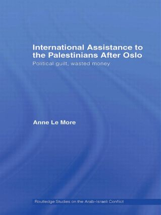 International Assistance to the Palestinians after Oslo: Political guilt, wasted money book cover