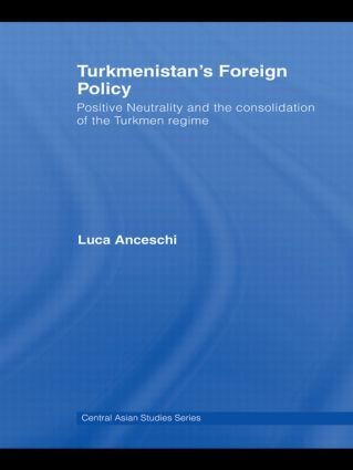 Turkmenistan's Foreign Policy: Positive Neutrality and the consolidation of the Turkmen Regime (Hardback) book cover