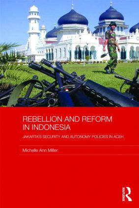 Rebellion and Reform in Indonesia: Jakarta's security and autonomy policies in Aceh (Hardback) book cover