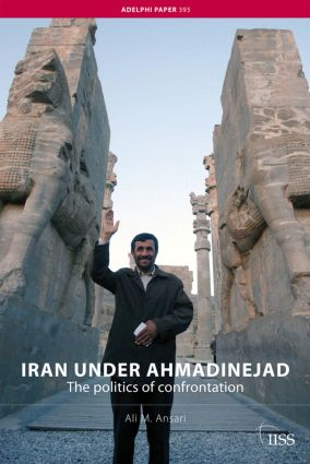 Iran under Ahmadinejad: The Politics of Confrontation (Paperback) book cover