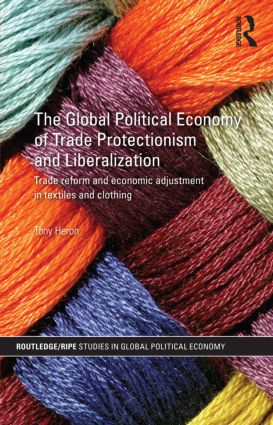The Global Political Economy of Trade Protectionism and Liberalization: Trade Reform and Economic Adjustment in Textiles and Clothing (Hardback) book cover