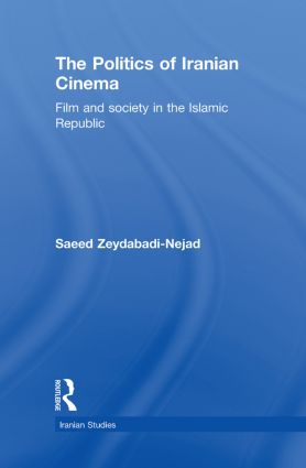 The Politics of Iranian Cinema: Film and Society in the Islamic Republic, 1st Edition (Hardback) book cover